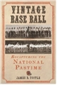 Vintage Base Ball: Recapturing the National Pastime