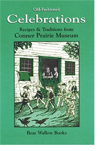Old-Fashioned Celebration: Recipes & Traditions from Conner Prairie Museum