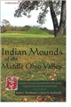 Indian Mounds of the Middle Ohio Valley: A Guide to Mounds and Earthworks