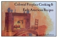 Colonial Fireplace Cooking & Early American Recipes